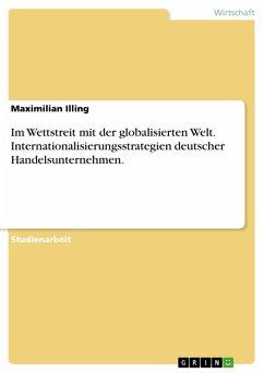 Im Wettstreit mit der globalisierten Welt. Internationalisierungsstrategien deutscher Handelsunternehmen. (eBook, PDF)
