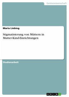Stigmatisierung von Müttern in Mutter-Kind-Einrichtungen (eBook, PDF)
