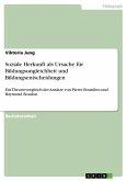 Soziale Herkunft als Ursache für Bildungsungleichheit und Bildungsentscheidungen (eBook, PDF)