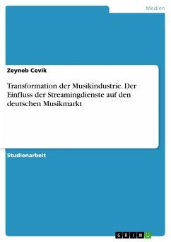 Transformation der Musikindustrie. Der Einfluss der Streamingdienste auf den deutschen Musikmarkt (eBook, PDF)