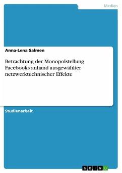 Betrachtung der Monopolstellung Facebooks anhand ausgewählter netzwerktechnischer Effekte (eBook, PDF)