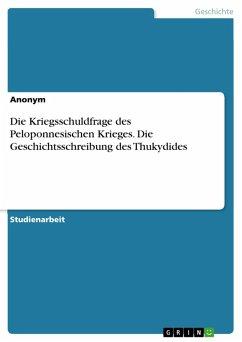 Die Kriegsschuldfrage des Peloponnesischen Krieges. Die Geschichtsschreibung des Thukydides (eBook, PDF)