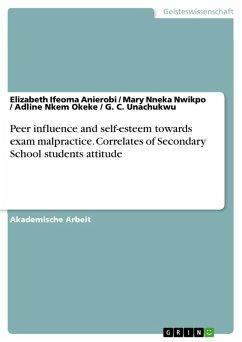 Peer influence and self-esteem towards exam malpractice. Correlates of Secondary School students attitude (eBook, PDF)