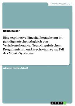 Eine explorative Einzelfallbetrachtung im paradigmatischen Abgleich von Verhaltenstherapie, Neurolinguistischem Programmieren und Psychoanalyse am Fall des Messie-Syndroms (eBook, PDF)