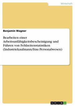 Bearbeiten einer Arbeitsunfähigkeitsbescheinigung und Führen von Fehlzeitenstatistiken (Industriekaufmann/frau Personalwesen) (eBook, PDF)