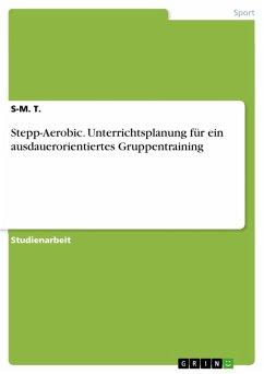 Stepp-Aerobic. Unterrichtsplanung für ein ausdauerorientiertes Gruppentraining (eBook, PDF)