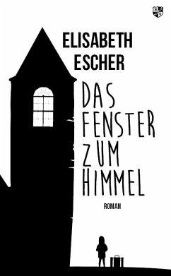 Das Fenster zum Himmel - Escher, Elisabeth