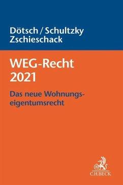 WEG-Recht 2021 - Dötsch, Wolfgang; Schultzky, Hendrik; Zschieschack, Frank