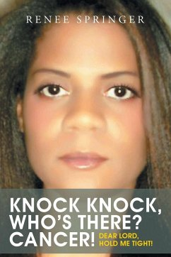 Knock, Knock! Who's There? CANCER!: Dear Lord, Hold Me Tight! - Springer, Renee