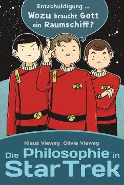 Die Philosophie in Star Trek - Vieweg, Olivia; Vieweg, Klaus