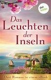 Das Leuchten der Inseln: Drei Romane in einem eBook (eBook, ePUB)
