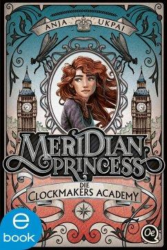 Die Clockmakers Academy / Meridian Princess Bd.1 (eBook, ePUB) - Ukpai, Anja