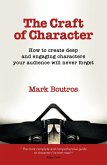 The Craft of Character: How to Create Deep and Engaging Characters Your Audience Will Never Forget (eBook, ePUB)