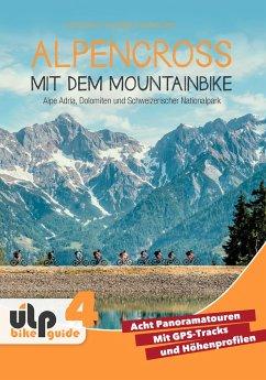 Alpencross mit dem Mountainbike: Alpe Adria, Dolomiten und Schweizerischer Nationalpark - Preunkert, Uli; Rink, Anna; Stolz, Franziska