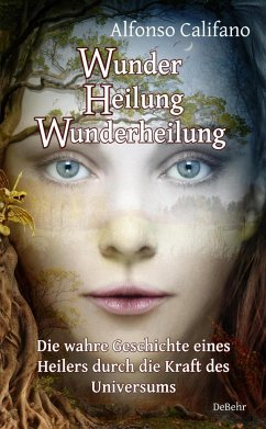 Wunder Heilung - Wunderheilung - Die wahre Geschichte eines Heilers durch die Kraft des Universums - Califano, Alfonso