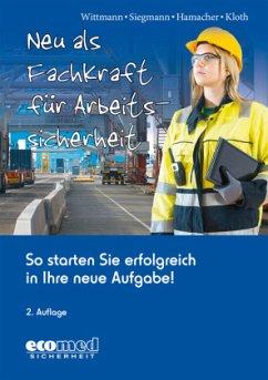 Neu als Fachkraft für Arbeitssicherheit - Wittmann, Andreas;Siegmann, Silvester;Hamacher, Werner
