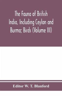 The Fauna of British India, Including Ceylon and Burma; Birds (Volume III)