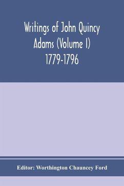 Writings of John Quincy Adams (Volume I) 1779-1796