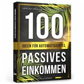 100 Ideen für automatisiertes, passives Einkommen