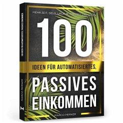 100 Ideen für automatisiertes, passives Einkommen - Perner, Marco