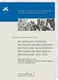 Die Abteilung Athen des DAI und die Aktivitäten deutscher Archäologen in Griechenland 1874-1933