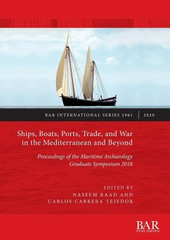 Ships, Boats, Ports, Trade, and War in the Mediterranean and Beyond: Proceedings of the Maritime Archaeology Graduate Symposium 2018