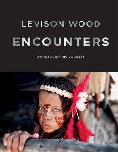 Encounters: A Photographic Journey - Wood, Levison