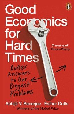 Good Economics for Hard Times - Banerjee, Abhijit V.; Duflo, Esther