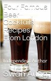 Four Famous Beer Cocktails Recipes From London (eBook, ePUB)