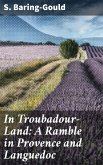 In Troubadour-Land: A Ramble in Provence and Languedoc (eBook, ePUB)