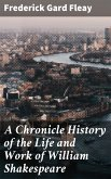 A Chronicle History of the Life and Work of William Shakespeare (eBook, ePUB)
