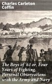 The Boys of '61 or, Four Years of Fighting, Personal Observations with the Army and Navy (eBook, ePUB)