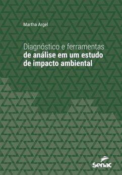 Diagnóstico e ferramentas de análise em um estudo de impacto ambiental (eBook, ePUB) - Argel, Martha