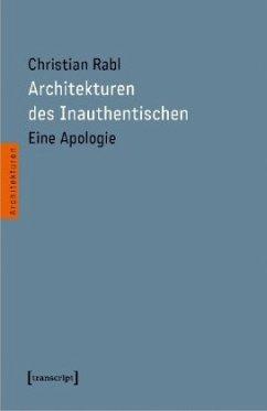 Architekturen des Inauthentischen - Rabl, Christian