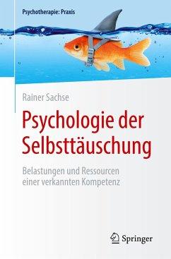 Psychologie der Selbsttäuschung - Sachse, Rainer