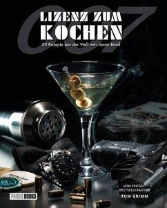 Lizenz zum Kochen - 50 Rezepte aus der Welt von James Bond 007 - Grimm, Tom