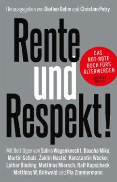 Rente und Respekt! - Wagenknecht, Sahra; Wecker, Konstantin; Zimmermann, Pia; Binding, Lothar; Birkenwald, Matthias W.; Kapschack, Ralf; Miersch, Matthias; Mika, Bascha; Nastic, Zaklin; Schulz, Martin