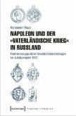 Napoleon und der »Vaterländische Krieg« in Russland