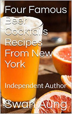 Four Famous Beer Cocktails Recipes From New York (eBook, ePUB) - Aung, Swan