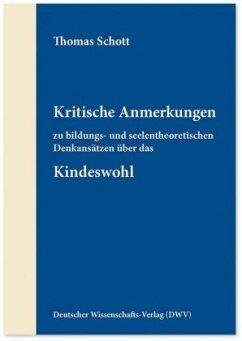 Kritische Anmerkungen zu bildungs- und seelentheoretischen Denkansätzen über das Kindeswohl - Schott, Thomas