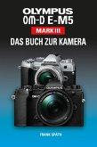 OLYMPUS OM-D E-M5 Mark III Das Buch zur Kamera