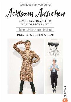 Achtsam Anziehen. Mit 10-Wochen-Programm zum nachhaltigen Kleiderschrank. (eBook, ePUB) - de Pol, Dominique Ellen van