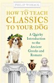How to Teach Classics to Your Dog (eBook, ePUB)