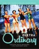 #EXTRAOrdinary: Ride the Waves & Share Your Story. (eBook, ePUB)