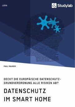 Datenschutz im Smart Home. Deckt die europäische Datenschutz-Grundverordnung alle Risiken ab? (eBook, PDF)