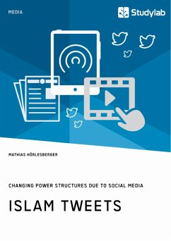 Islam Tweets. Changing Power Structures due to Social Media (eBook, PDF)