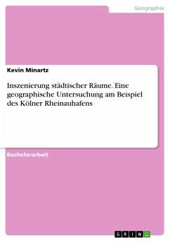 Inszenierung städtischer Räume. Eine geographische Untersuchung am Beispiel des Kölner Rheinauhafens (eBook, PDF)