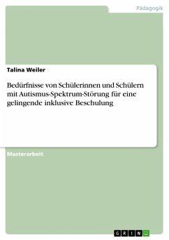 Bedürfnisse von Schülerinnen und Schülern mit Autismus-Spektrum-Störung für eine gelingende inklusive Beschulung (eBook, PDF)