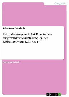 Fahrradmetropole Ruhr? Eine Analyse ausgewählter Anschlussstellen des Radschnellwegs Ruhr (RS1) (eBook, PDF)