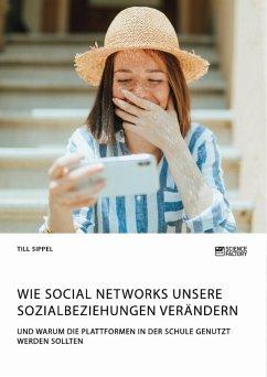 Wie Social Networks unsere Sozialbeziehungen verändern. Und warum die Plattformen in der Schule genutzt werden sollten (eBook, PDF)